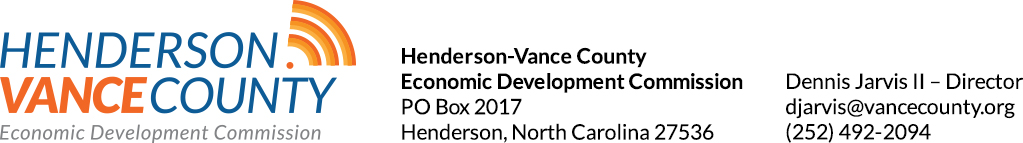 Henderson-Vance County Economic Development Commission | PO Box 2017 | Henderson, North Carolina 27536 | Dennis Jarvis II – Director | 252-492-2094